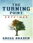The Turning Point: Creating Resilience in a Time of Extremes by Gregg Braden (Excerpt)